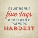 Quote_34_Five_Days_After_Weekend